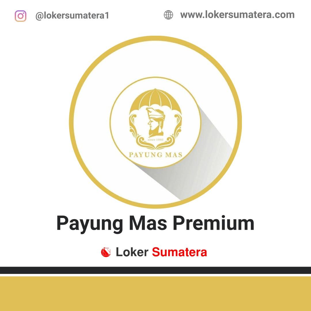 Lowongan Kerja Pekanbaru: Payung Mas Premium Agustus 2020