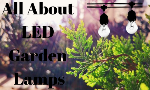 All About LED Garden Lamps
