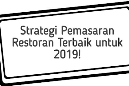Strategi Pemasaran Restoran Terbaik untuk 2019!