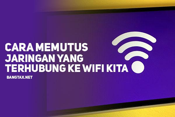 Cara Memutus Jaringan Perangkat Yang terhubung Ke WiFi Kita
