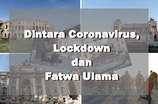 Dintara Coronavirus, Lockdown dan Fatwa Ulama