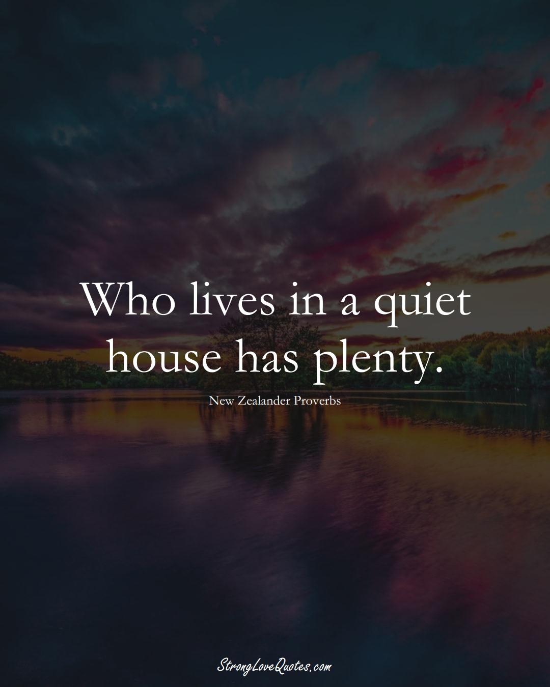 Who lives in a quiet house has plenty. (New Zealander Sayings);  #AustralianSayings