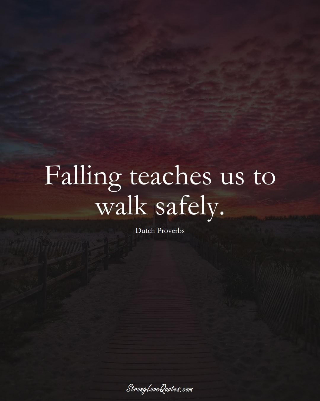 Falling teaches us to walk safely. (Dutch Sayings);  #EuropeanSayings