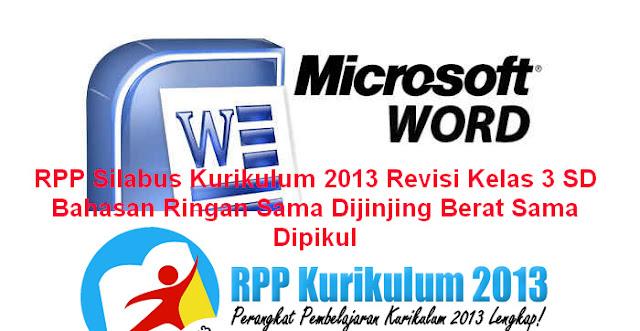 RPP Silabus Kurikulum 2013 Revisi Kelas 3 SD Bahasan Ringan Sama Dijingjing Berat Sama Dipikul