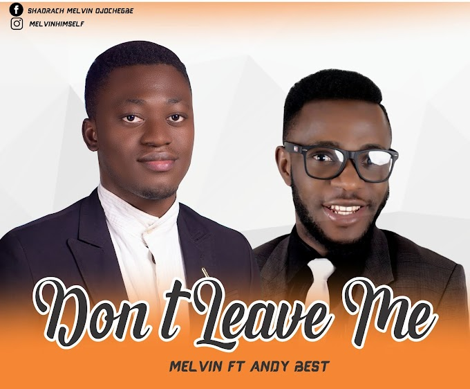 MUSIC: MELVIN_FT_ANDY_BEST-DON'T_LEAVE _ME