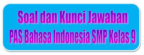 Soal Dan Kunci Jawaban Pas Bahasa Indonesia Smp Kelas 9 Kurikulum 2013 Tahun Pelajaran 2019 2020 Didno76 Com