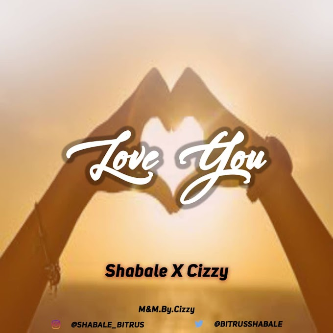 [Audio + Video] Shabale ft Cizzy - Love you (prod. Cizzy) #Arewapublisize