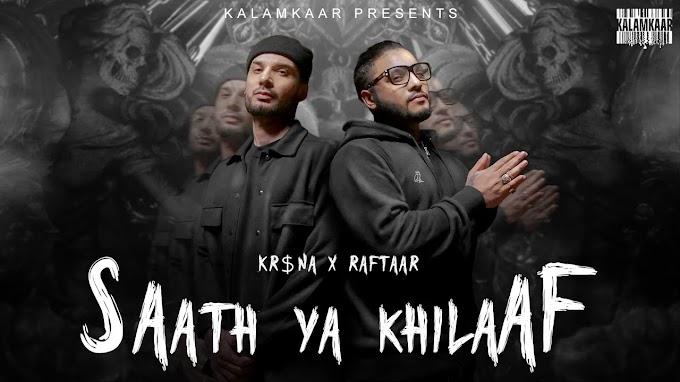 SAATH YA KHILAAF SONG LYRICS - KR$NA - RAFTAAR