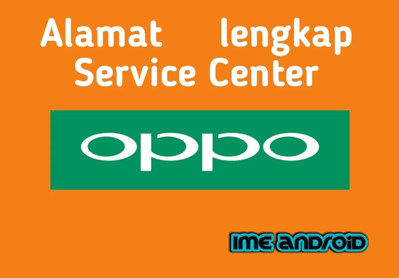 Lokasi Alamat Service Center Resmi Oppo Dan Call Center Ime Android
