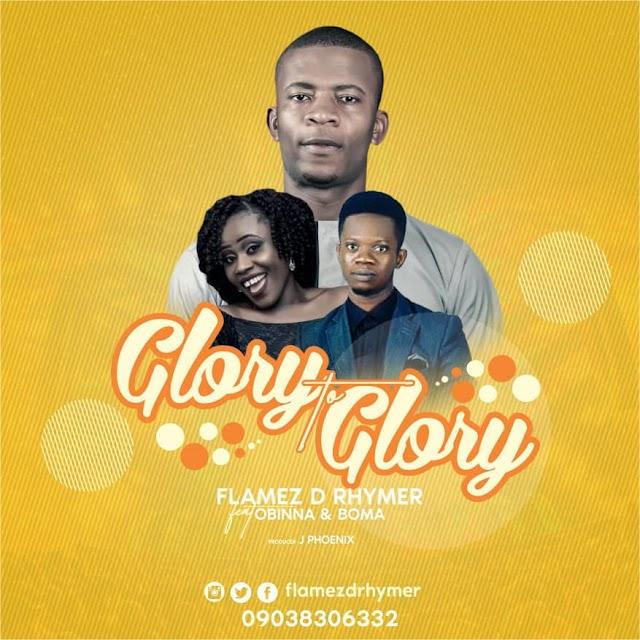 AUDIO: GLORY TO GLORY: FLAMEZ D RHYMER FT OBINNA & BOMA