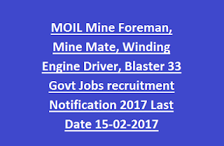 MOIL Mine Foreman, Mine Mate, Winding Engine Driver, Blaster 33 Govt Jobs recruitment Notification 2017 Last Date 15-02-2017