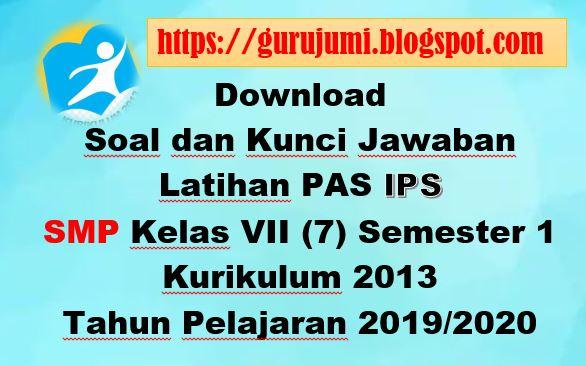 Download Soal Dan Kunci Jawaban Latihan Pas Ips Smp Kelas Vii 7 Semester 1 Kurikulum 2013 Tahun Pelajaran 2019 2020 Guru Jumi