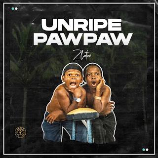 MUSIC: Zlatan – Unripe Pawpaw   @zlatan_ibile