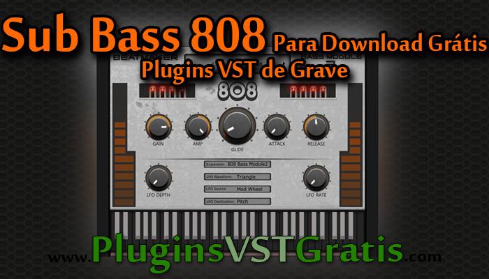 Sub Bass 808 Para Download Grátis - Plugins VST de Grave