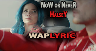 Now Or Never Lyrics - HALSEY LYRICS