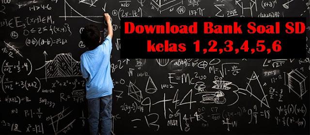 Download Kumpulan Bank Soal SD Kelas 1,2,3,4,5,6 Lengkap