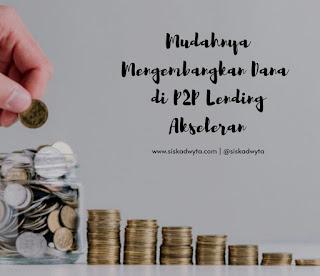 Mudahnya Mengembangkan Dana di P2P Lending Akseleran