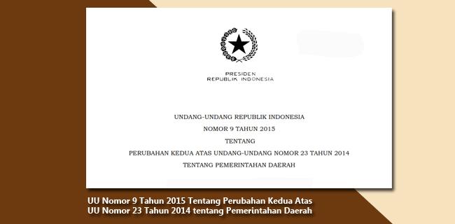 UU Nomor 9 Tahun 2015 Tentang Perubahan Kedua Atas UU Nomor 23 Tahun 2014 tentang Pemerintahan Daerah