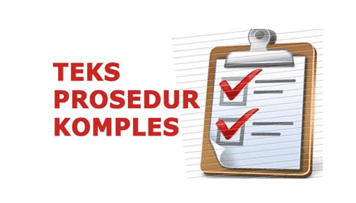 Pengertian Teks Prosedur | Fungsi, Tujuan, Ciri-Ciri, Kaidah Kebahasaan