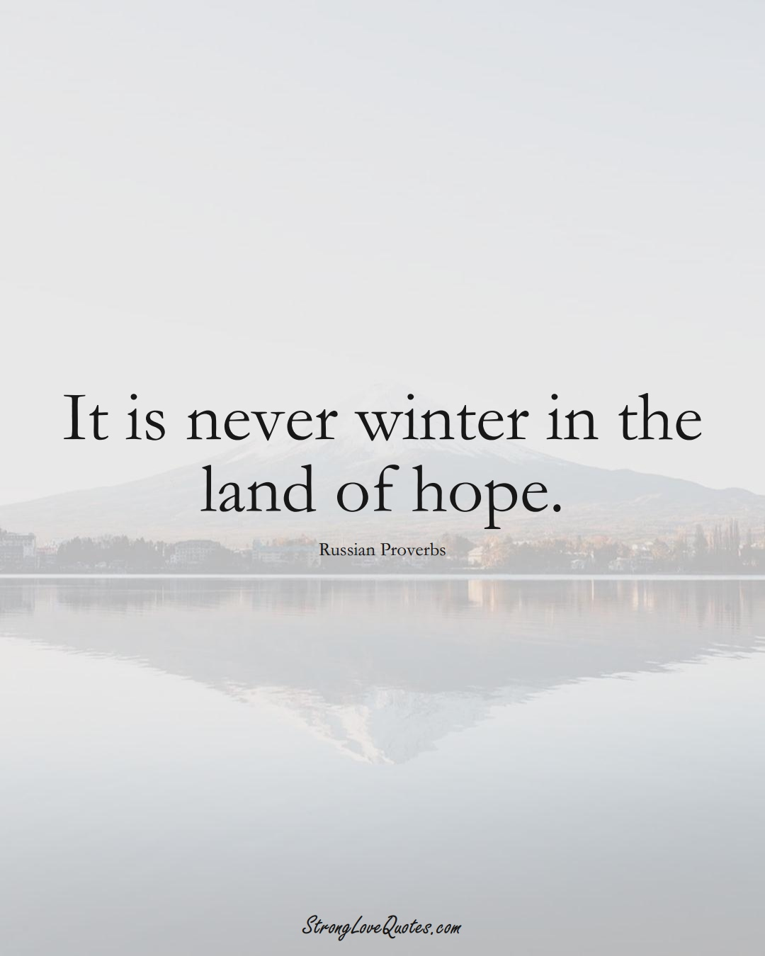 It is never winter in the land of hope. (Russian Sayings);  #AsianSayings