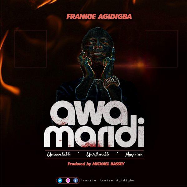 MUSIC: Frankie Agidigba – Awamaridi