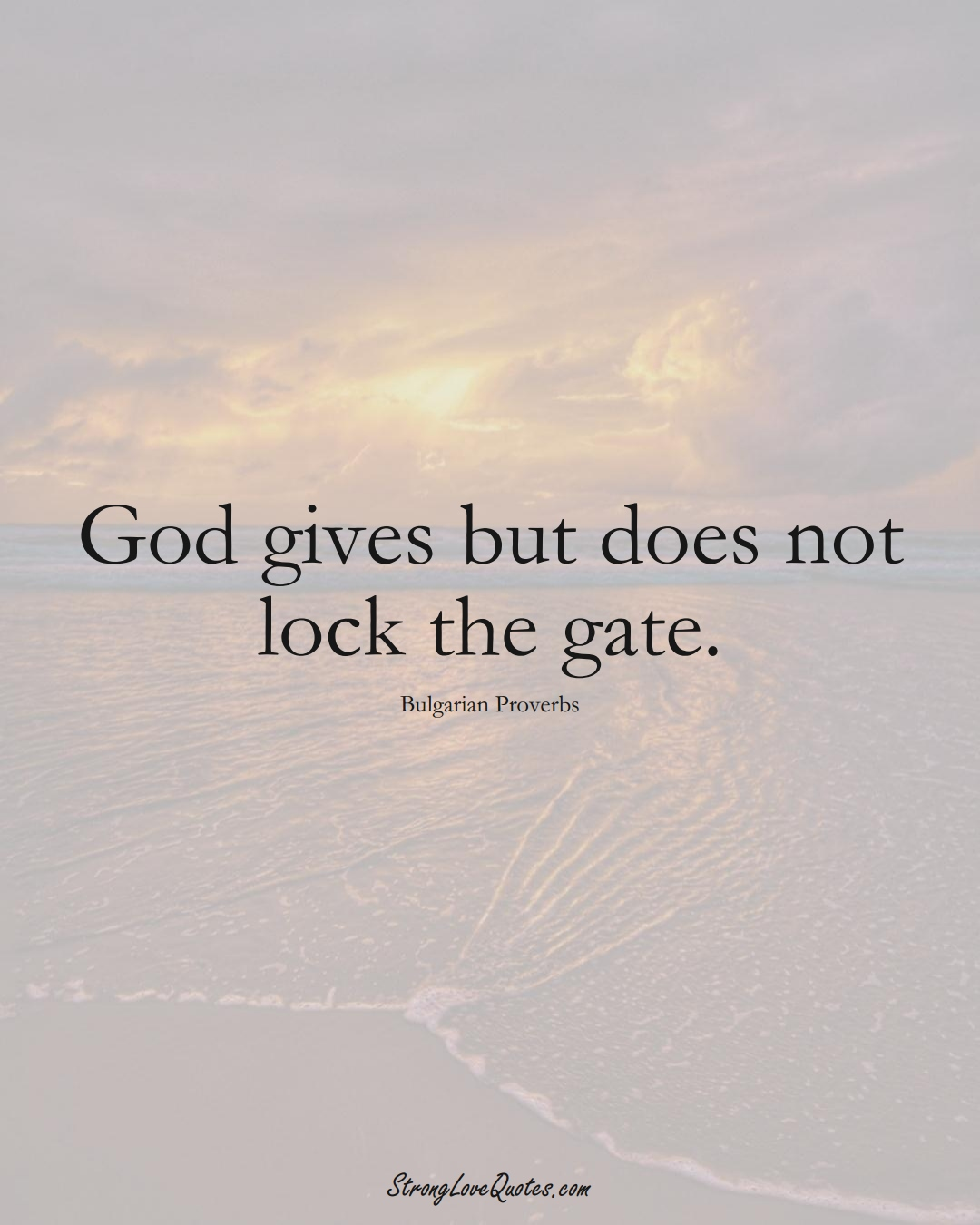 God gives but does not lock the gate. (Bulgarian Sayings);  #EuropeanSayings