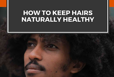 How To Keep Hairs Naturally Healthy