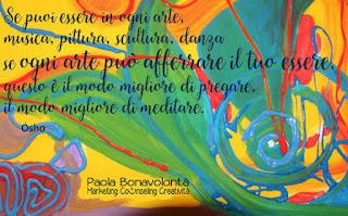 Se puoi essere in ogni arte,  musica, pittura, scultura, danza  se ogni arte può afferrare il tuo essere,  questo è il modo migliore di pregare,  il modo migliore di meditare.    Osho