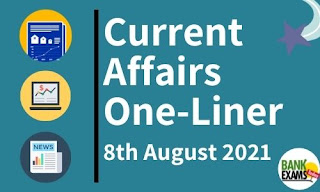 Current Affairs One-Liner: 8th August 2021