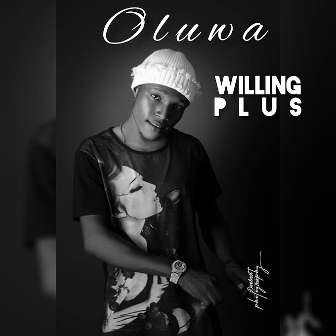 MP3 || Willing Plus - Oluwa (Prod. Hotbeatz)