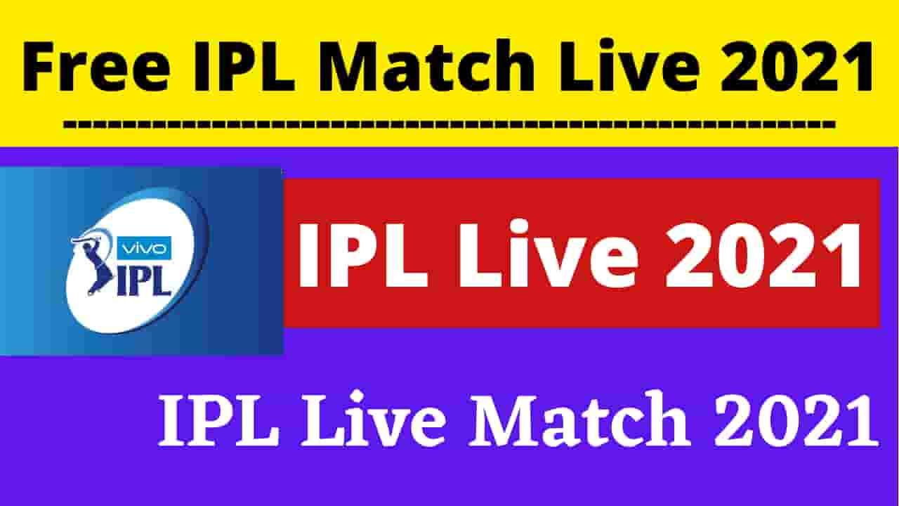 IPL Live Match 2021 - How to Watch IPL For Free