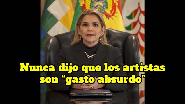 Jeanine Añez no dijo que el artista es gasto absurdo, se refirió a los cargos innecesarios creados por el MAS