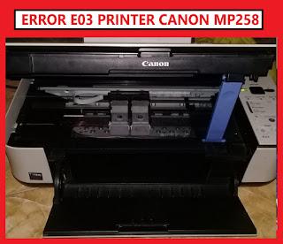 Penyebab dan Cara Mengatasi Error E03 Canon MP-287/MP258