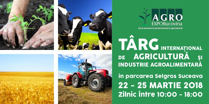 TÂRGUL AGRO EXPO BUCOVINA 2018, între 22 și 25 Martie, în parcarea Selgros Suceava