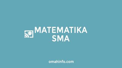 Rangkuman Materi Matematika SMA Kelas 10, 11 dan 12 Lengkap serta mudah dipahami
