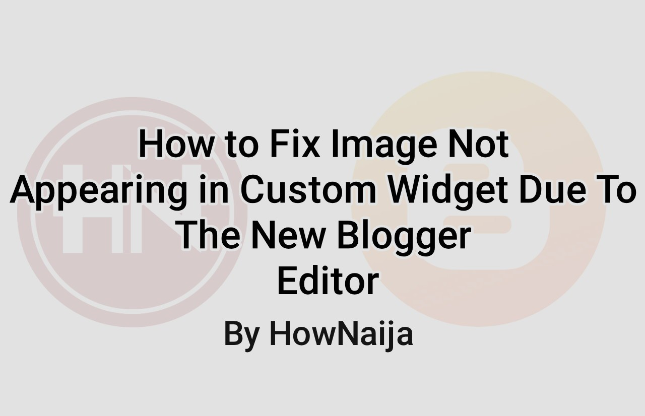 How to Fix Image Not Appearing in Custom Widget Due To The New Blogger Editor