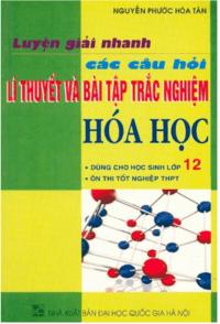 Luyện Giải Nhanh Các Câu Hỏi Lý Thuyết Và Bài Tập Trắc Nghiệm Hóa Học 12