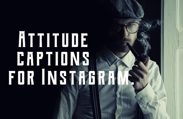 Attitude captions for Instagram for pictures