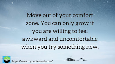 Move out of your comfort zone. | Motivational quotes