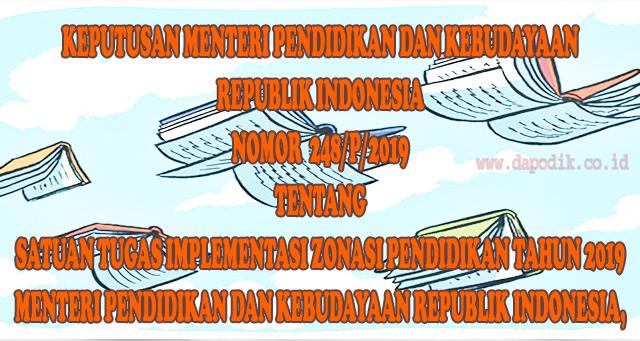 DOWNLOAD KEPUTUSAN MENTERI PENDIDIKAN DAN KEBUDAYAAN REPUBLIK INDONESIA NO. 248/P/2019 TENTANG SATUAN TUGAS IMPLEMENTASI ZONASI PENDIDIKAN TAHUN 2019