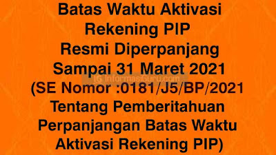 Download SE Nomor :0181/J5/BP/2021 Tentang Pemberitahuan perpanjangan batas waktu aktivasi rekening PIP Sampai 31 Maret 2021 I PDF