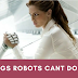 5 Human Things Robots Cannot Do