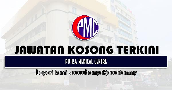 Jawatan Kosong 2021 di Putra Medical Centre