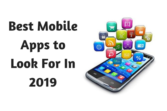 Best Mobile Apps to Look For In 2019