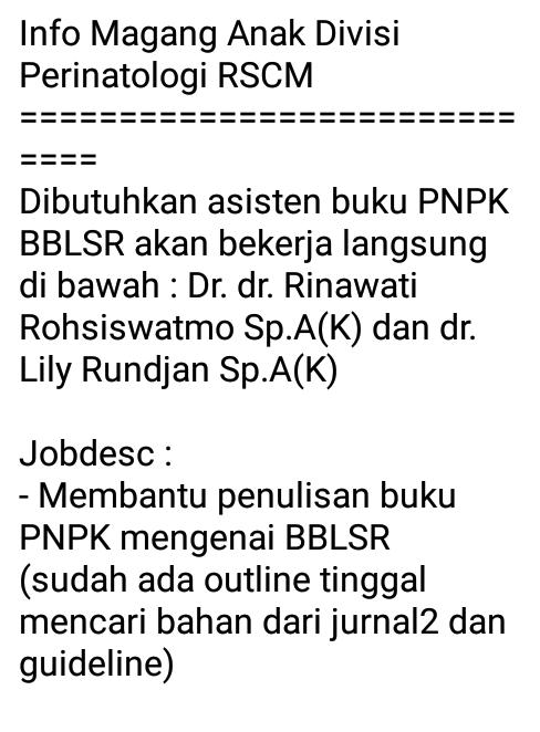 Info Magang Anak Divisi Perinatologi RSCM  =============================  Dibutuhkan asisten buku PNPK BBLSR akan bekerja langsung di bawah : Dr. dr. Rinawati Rohsiswatmo Sp.A(K) dan dr. Lily Rundjan Sp.A(K)