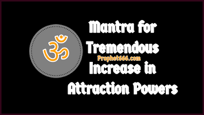 Mantra for Tremendous Increase in Attraction Powers