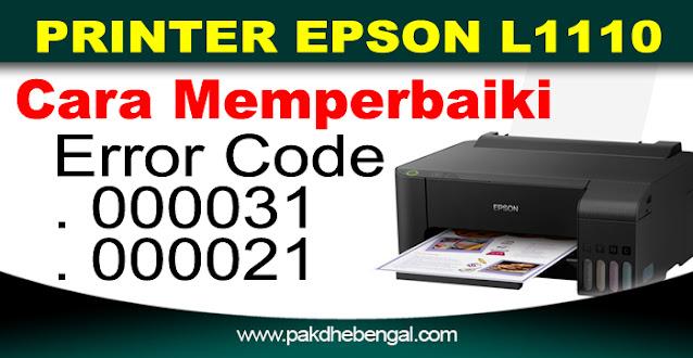 printer epson error 000031, printer epson error 000021, cara perbaiki epson l1110 error 000031, cara perbaiki epson l1110 error 000021 kode, kesalahan 000031, kode kesalahan 000021