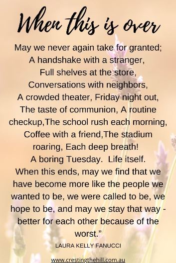 When this is over may we never again take for granted;  A handshake with a stranger, Full shelves at the store,  Conversations with neighbors.... Laura Kelly Fanucci #lifequotes