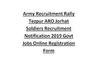 Army Recruitment Rally Tezpur ARO Jorhat Soldiers Recruitment Notification 2019 Govt Jobs Online Registration Form