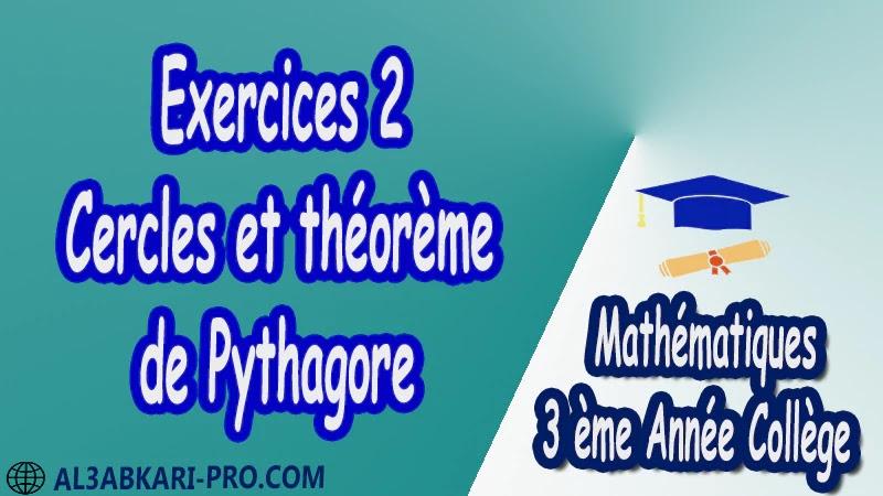 Exercices 2 Cercles et théorème de Pythagore - 3 ème Année Collège pdf Théorème de Pythagore pythagore Pythagore pythagore inverse Propriété Pythagore pythagore Réciproque du théorème de Pythagore Cercles et théorème de Pythagore Utilisation de la calculatrice Maths Mathématiques de 3 ème Année Collège BIOF 3AC Cours Théorème de Pythagore Résumé Théorème de Pythagore Exercices corrigés Théorème de Pythagore Devoirs corrigés Examens régionaux corrigés Fiches pédagogiques Contrôle corrigé Travaux dirigés td pdf